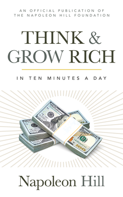 Think and Grow Rich: In 10 Minutes a Day (Official Publication of the Napoleon Hill Foundation) Cover Image
