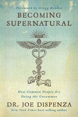 Becoming Supernatural: How Common People Are Doing the Uncommon Cover Image