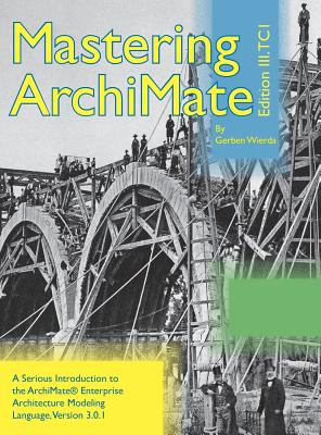 Mastering ArchiMate Edition III: A serious introduction to the ArchiMate(R) enterprise architecture modeling language Cover Image