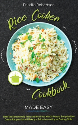 Rice Cooker Recipes Made Easy: Smell the Sensationally Tasty and Rich Food with 35 Popular Everyday Rice Cooker Recipes that will Make you Fall in Lo Cover Image