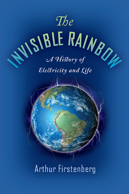 The Invisible Rainbow: A History of Electricity and Life Cover Image