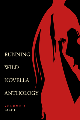Running Wild Novellas Anthology Volume 2: Part 1 Cover Image