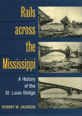 Rails Across the Mississippi: A History of the St. Louis Bridge Cover Image