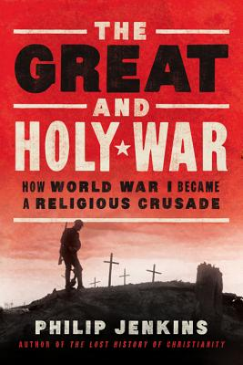 The Great and Holy War: How World War I Became a Religious Crusade Cover Image