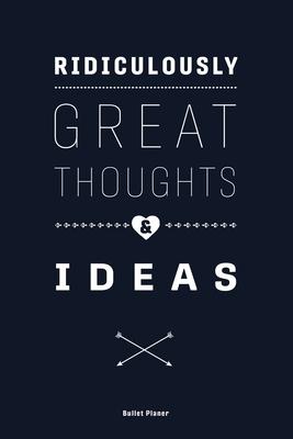 Ridiculously Great Thoughts & Ideas: Ein Bullet Planer Notizbuch mit Punktraster für Ordnung und kreative Planung, 108 Seiten, ca. DIN A5 (6