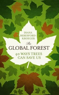 The Global Forest: Forty Ways Trees Can Save Us Cover Image