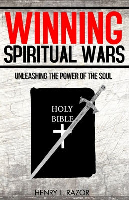Winning Spiritual Wars: Unleashing the Power of the Soul! Cover Image