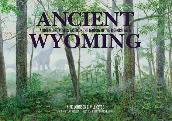 Ancient Wyoming: A Dozen Lost Worlds Based on the Geology of the Bighorn Basin Cover Image