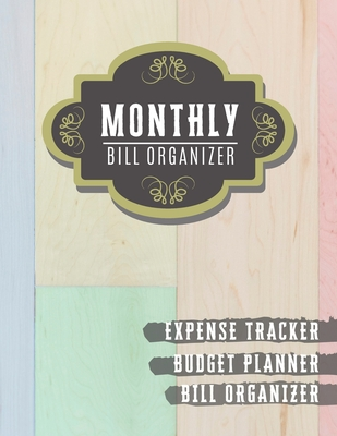 Monthly Bill Organizer: monthly payments book - Weekly Expense Tracker Bill Organizer Notebook for Business or Personal Finance Planning Workb Cover Image