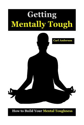 Getting Mentally Tough: How to Build Your Mental Toughness(mental Toughness Books, Mental Toughness Peak Performance, Mental Toughness Trainin Cover Image