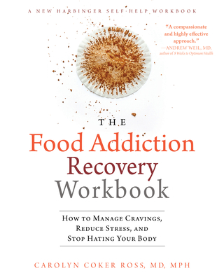 The Food Addiction Recovery Workbook: How to Manage Cravings, Reduce Stress, and Stop Hating Your Body Cover Image