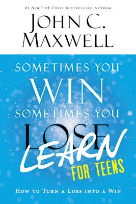 Sometimes You Win--Sometimes You Learn for Teens: How to Turn a Loss into a Win Cover Image