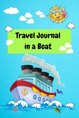 Travel Journal in a Boat: Vacation Diary for Kids, Boat Trip Activities and Travel Journal, Cover Image