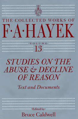 Studies on the Abuse and Decline of Reason: Text and Documents (The Collected Works of F. A. Hayek #13) Cover Image