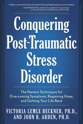 Conquering Post-Traumatic Stress Disorder: The Newest Techniques for Overcoming Symptoms, Regaining Hope, and Getting Your Life Back Cover Image