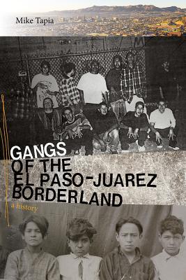 Gangs of the El Paso-Juárez Borderland: A History Cover Image