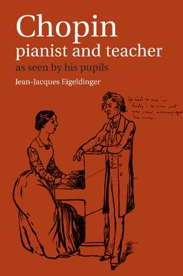 Chopin: Pianist and Teacher: As Seen by His Pupils Cover Image