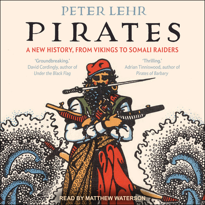 Pirates: A New History, from Vikings to Somali Raiders Cover Image
