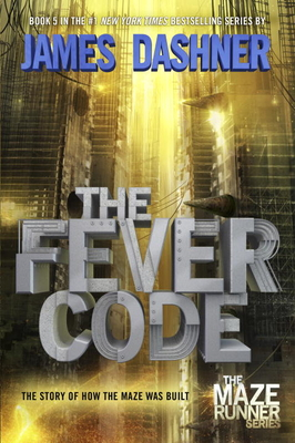 The Fever Code (Maze Runner, Book Five; Prequel) (The Maze Runner Series #5) Cover Image