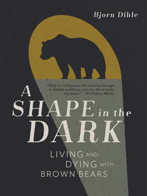 A Shape in the Dark: Living and Dying with Brown Bears Cover Image
