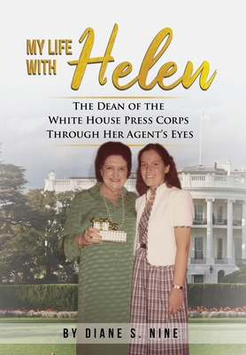 My Life With Helen: The Dean of the White House Press Corps Through Her Agent's Eyes Cover Image