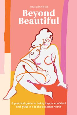 Beyond Beautiful: A Practical Guide to Being Happy, Confident, and You in a Looks-Obsessed World Cover Image