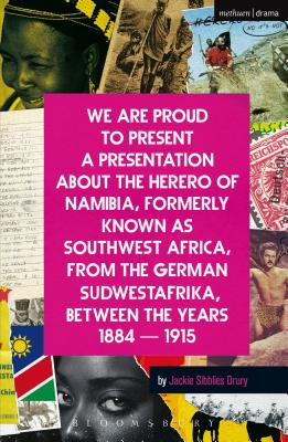 We Are Proud to Present a Presentation about the Herero of Namibia, Formerly Known as Southwest Africa, from the German Sudwestafrika, Between the Yea (Modern Plays) Cover Image