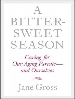 A Bittersweet Season: Caring for Our Aging Parents---And Ourselves Cover Image