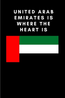 United Arab Emirates is where the heart is: Country Flag A5 Notebook to write in with 120 pages Cover Image
