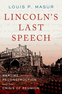 Lincoln's Last Speech: Wartime Reconstruction and the Crisis of Reunion (Pivotal Moments in American History) Cover Image