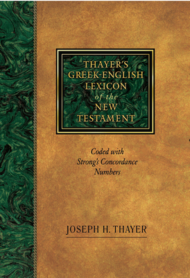 Thayer's Greek-English Lexicon of the New Testament: Coded with Strong's Concordance Numbers Cover Image