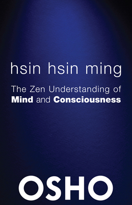 Hsin Hsin Ming: The Zen Understanding of Mind and Consciousness (Osho Classics) Cover Image