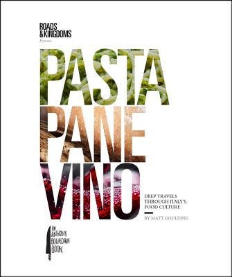 Pasta, Pane, Vino: Deep Travels Through Italy's Food Culture (Roads & Kingdoms Presents) Cover Image