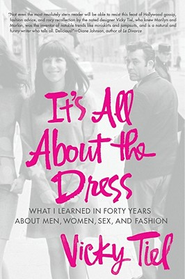 It's All about the Dress: What I Learned in Forty Years about Men, Women, Sex, and Fashion Cover Image