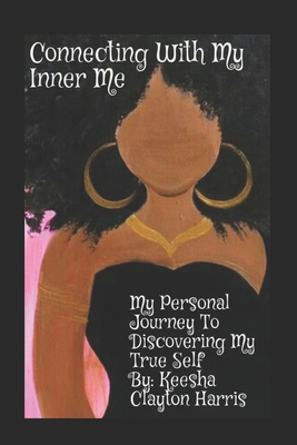 Connecting With My Inner Me: My Personal Journey to Discovering My True Self Cover Image
