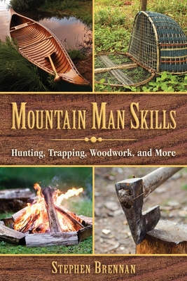 Mountain Man Skills: Hunting, Trapping, Woodwork, and More Cover Image