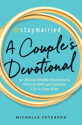 #staymarried: A Couples Devotional: 30-Minute Weekly Devotions to Grow in Faith and Joy from I Do to Ever After Cover Image