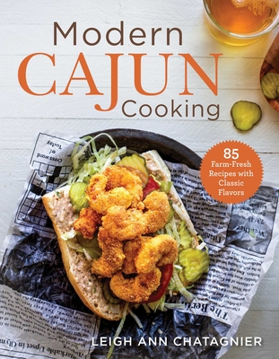 Modern Cajun Cooking: 85 Farm-Fresh Recipes with Classic Flavors Cover Image