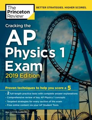 CRACKING THE AP PHYSICS 1 EXAM, 2019 EDITION cover image
