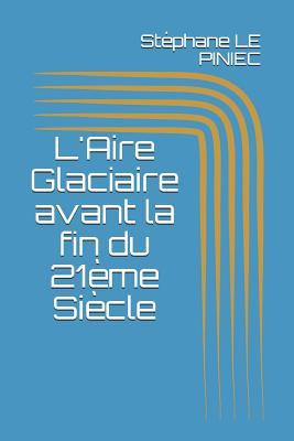 L'Aire Glaciaire Avant La Fin Du 21 Cover Image