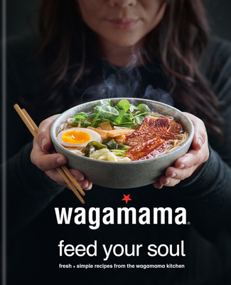 wagamama Feed Your Soul: 100 Japanese-inspired Bowls of Goodness Cover Image