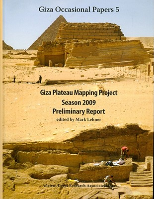 Giza Plateau Mapping Project: Season 2009 Preliminary Report (Giza Occasional Papers #5) Cover Image