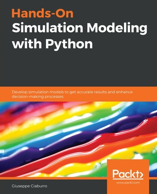 Hands-On Simulation Modeling with Python: Develop simulation models to get accurate results and enhance decision-making processes Cover Image