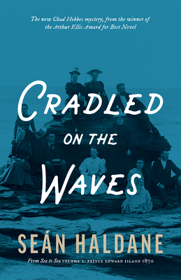 Cradled on the Waves: A Mystery: From Sea to Sea Volume 2: Prince Edward Island, 1871 Cover Image