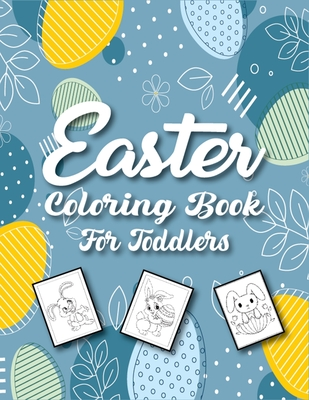 Easter Coloring Book for Toddlers: A Cute Collection of Easy and Fun Coloring Pages With Bunnies, Eggs, and More!(Easter gift for kids) Cover Image