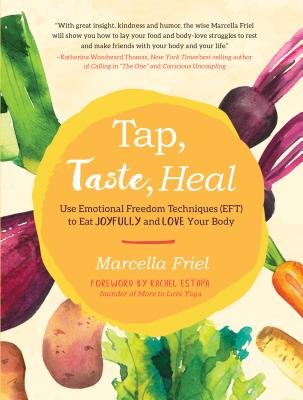 Tap, Taste, Heal: Use Emotional Freedom Techniques (EFT) to Eat Joyfully and Love Your Body Cover Image