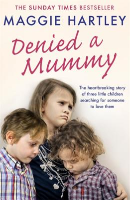 Denied a Mummy: The heartbreaking story of three little children searching for someone to love them. Cover Image