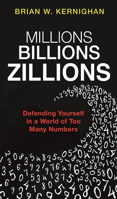 Millions, Billions, Zillions: Defending Yourself in a World of Too Many Numbers Cover Image