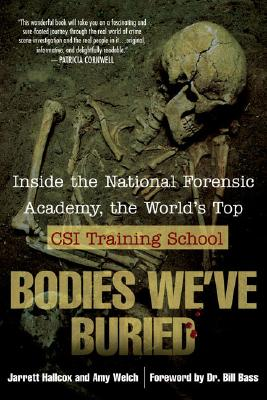 Bodies We've Buried: Inside the National Forensic Academy, the World's Top CSI TrainingSchool Cover Image
