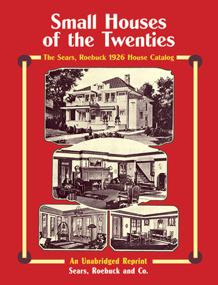 Small Houses of the Twenties: The Sears, Roebuck 1926 House Catalog (Dover Architecture) Cover Image